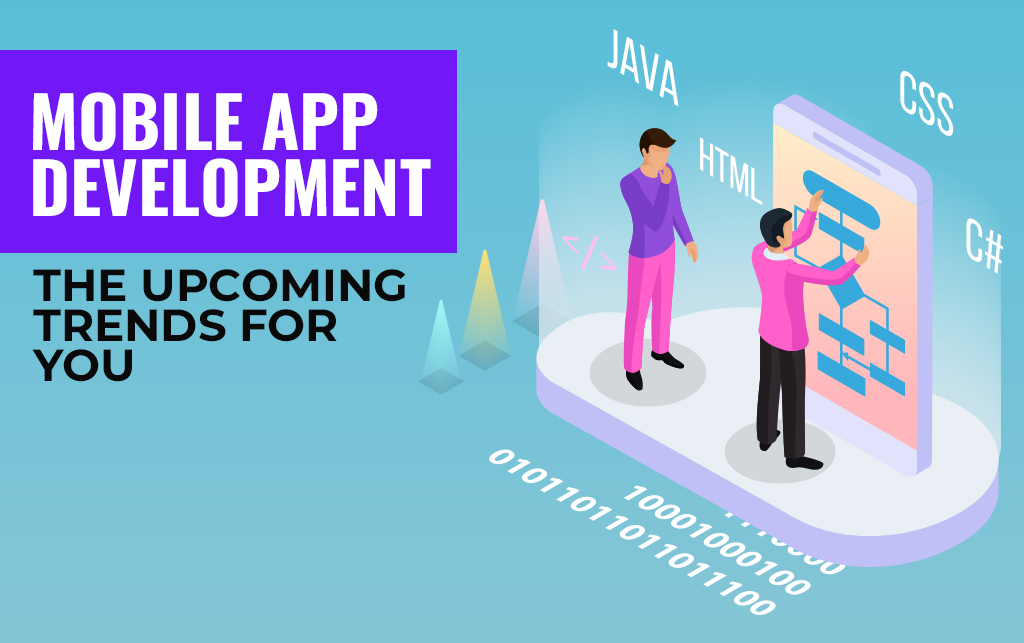 Mobile App Development: The Upcoming Trends for You