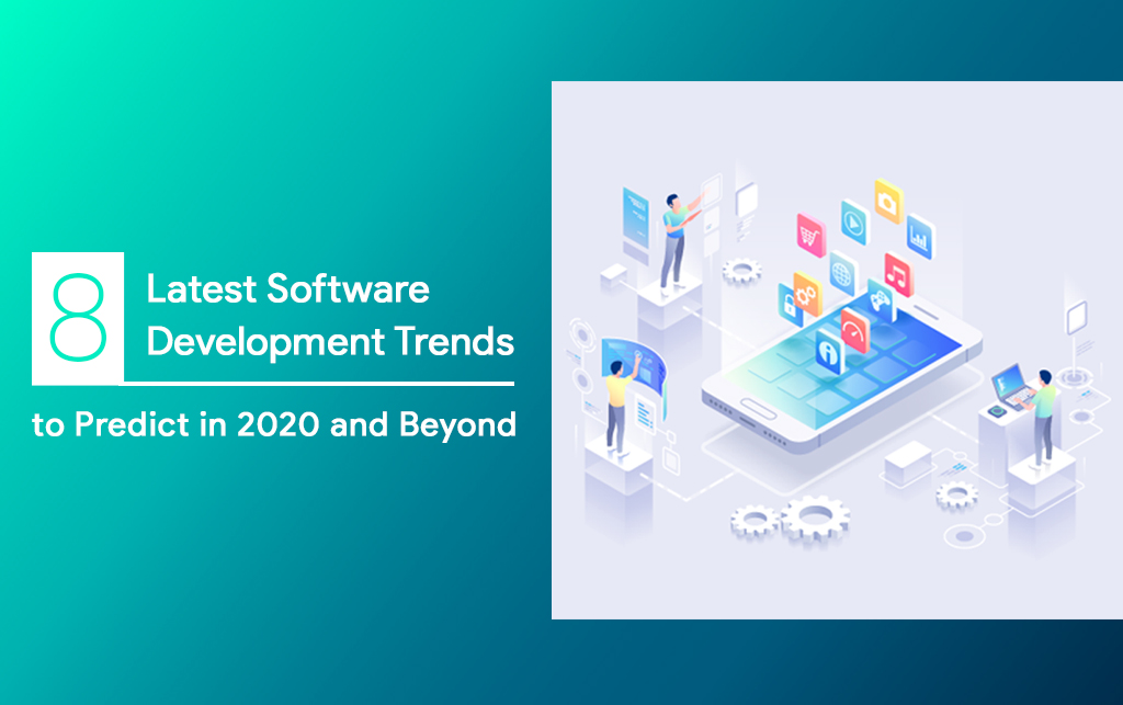8 Latest Software Development Trends to Predict in 2020 and Beyond